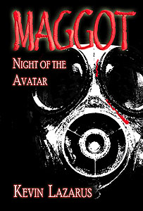 Maggot – Night of the Avatar by Kevin Lazarus